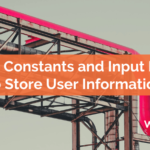 Using Constants and Input Fields to Store User Information