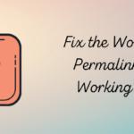 4 Ways to Fix WordPress Permalinks and 404 Errors Easily