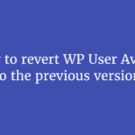 How to revert WP User Avatar to the previous version