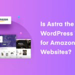 Astra Theme Review: Is It the Best WordPress Theme for Amazon Affiliate Websites?