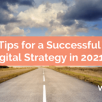 5 Tips for a Successful Digital Strategy in 2021