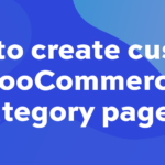 How to create a custom WooCommerce category page