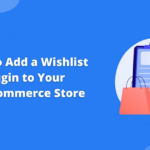 How To Add a Wishlist Plugin to Your WooCommerce Store