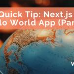 Quick Tip: Next.js Hello World App – Part 2
