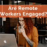 Are Remote Workers Engaged?