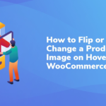 How to Flip or Change a Product Image on Hover in WooCommerce