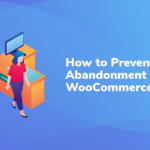 How to Prevent Cart Abandonment in WooCommerce