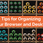 Tips for Organizing Your Browser and Desktop