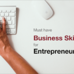 8 top-notch business skills to gain as an entrepreneur