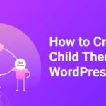 How to Create a Child Theme in WordPress – Step by Step Guide