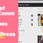 The Top 10 Best WooCommerce Themes For WordPress 2022