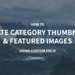 How to Create Category Thumbnails & Featured Images Using Custom Fields