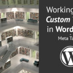 Working with Custom Tables in WordPress – Meta Tables