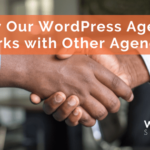 Why Our WordPress Agency Works with Other Agencies