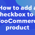 How to add a checkbox to a WooCommerce product