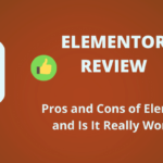 Elementor Review: Is Elementor Really Worth It In 2021?