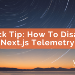 Quick Tip: How To Disable Next.js Telemetry