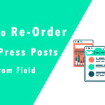 How to Re-Order WordPress Posts By Custom Field?
