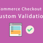 Custom Validation in WooCommerce Checkout Form