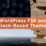 WordPress FSE and Block-Based Themes