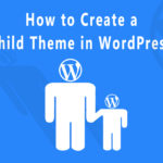 How to Create a Child Theme in WordPress?