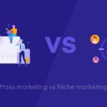 Mass Marketing vs Niche Marketing – A Comprehensive Beginners Guide