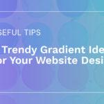 8 Trendy Gradient Ideas for Your Website Design