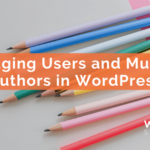 Managing Users and Multiple Authors in WordPress
