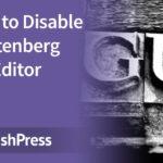 5 Ways to Disable the Gutenberg Block Editor